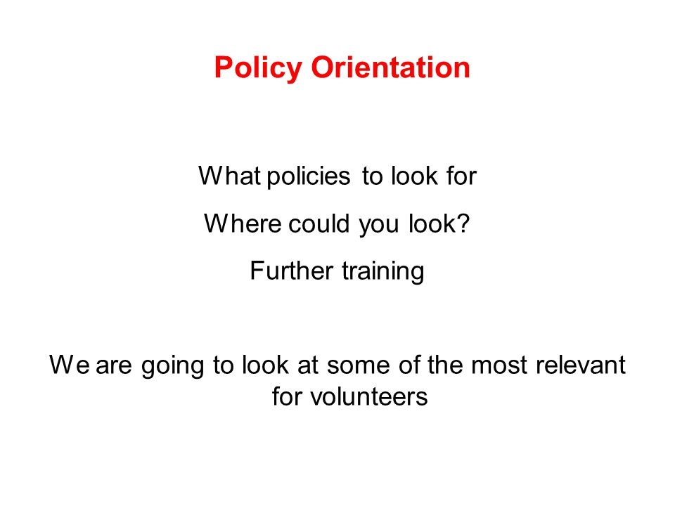 Policy Orientation What policies to look for Where could you look.