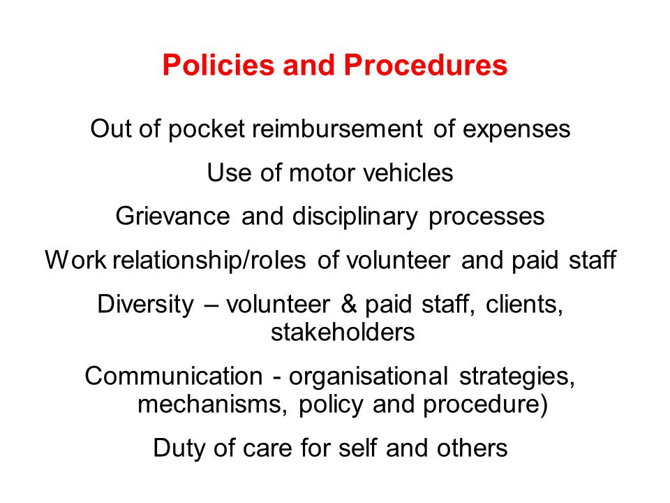 Policies and Procedures Out of pocket reimbursement of expenses Use of motor vehicles Grievance and disciplinary processes Work relationship/roles of