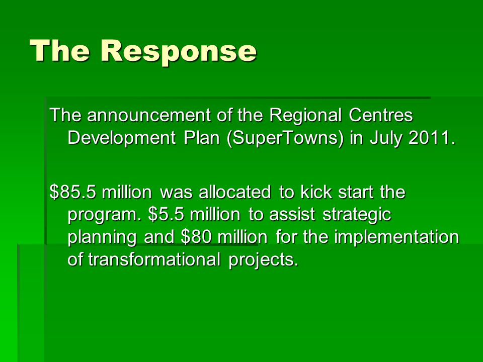 The Response The announcement of the Regional Centres Development Plan (SuperTowns) in July 2011.
