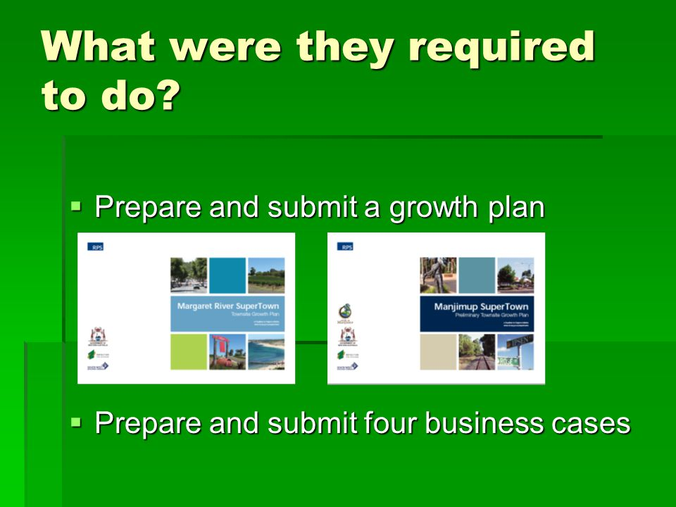 What were they required to do?  Prepare and submit a growth plan  Prepare and submit four business cases