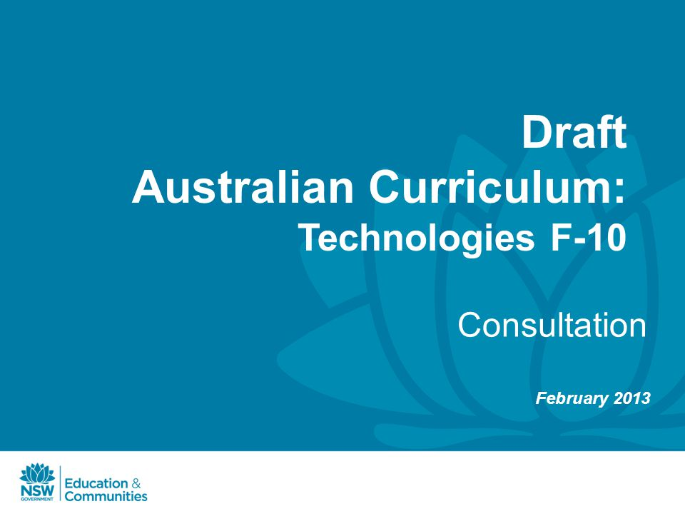 Draft Australian Curriculum: Technologies F-10 Consultation February 2013