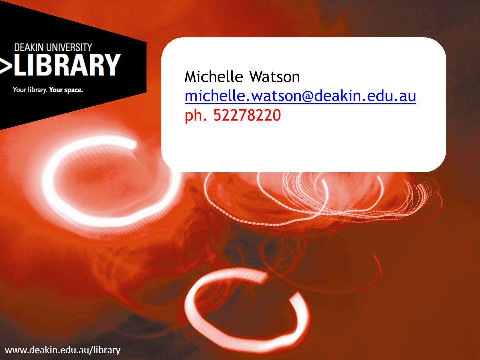 Michelle Watson michelle.watson@deakin.edu.au ph.
