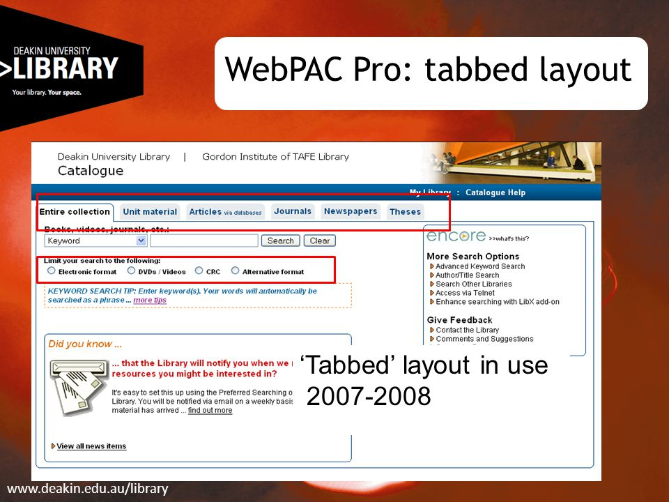 WebPAC Pro: tabbed layout www.deakin.edu.au/library 'Tabbed' layout in use 2007-2008