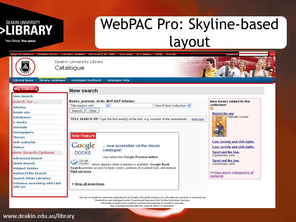 WebPAC Pro: Skyline-based layout www.deakin.edu.au/library