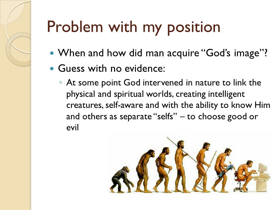 Problem with my position When and how did man acquire God's image .