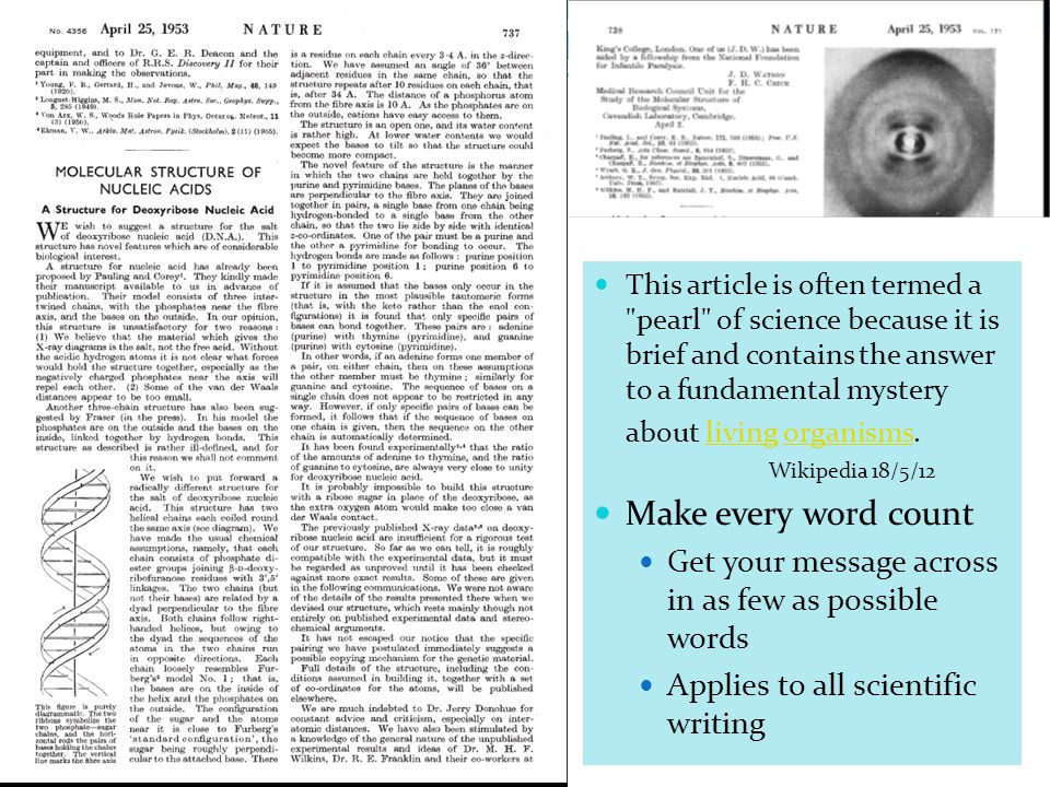 This article is often termed a pearl of science because it is brief and contains the answer to a fundamental mystery about living organisms.livingorganisms Wikipedia 18/5/12 Make every word count Get your message across in as few as possible words Applies to all scientific writing