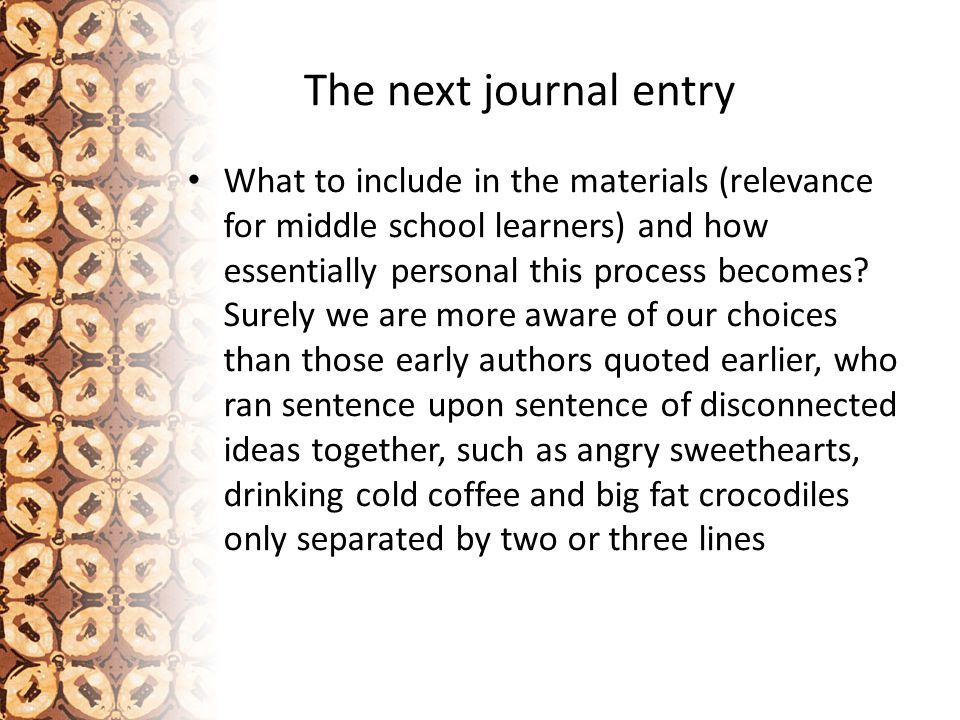 The next journal entry What to include in the materials (relevance for middle school learners) and how essentially personal this process becomes.