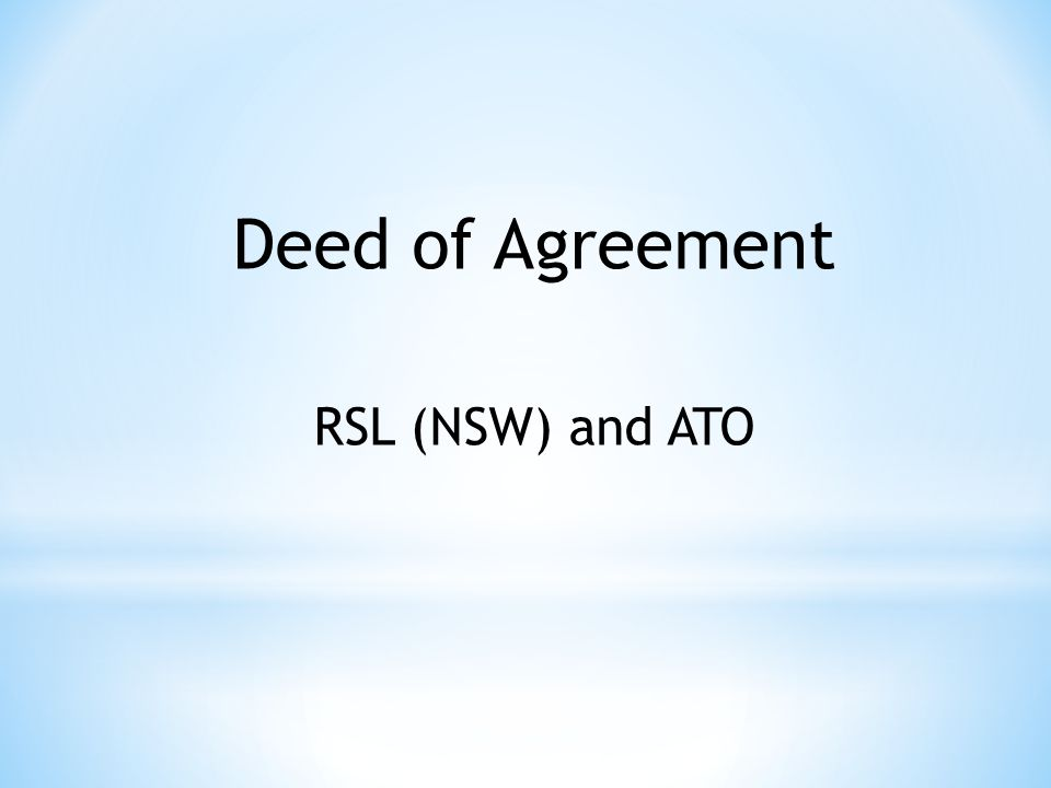 Who is covered by the Deed? * RSL State Branch * RSL sub-Branches * Subsidiaries
