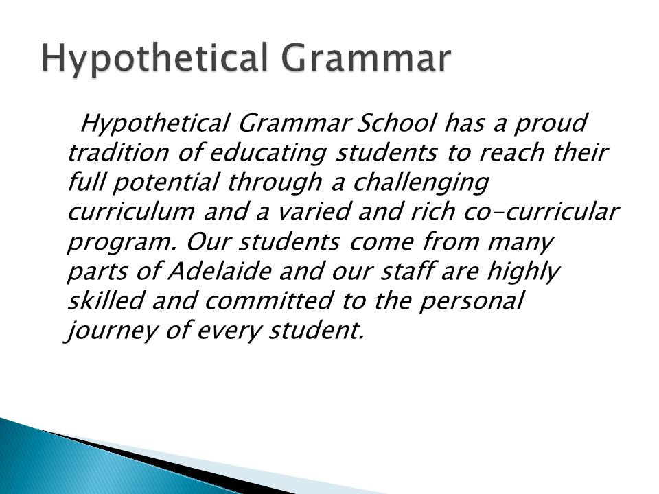 Hypothetical Grammar School has a proud tradition of educating students to reach their full potential through a challenging curriculum and a varied an