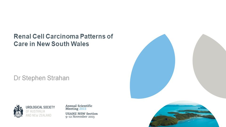 Renal Cell Carcinoma Patterns of Care in New South Wales Dr Stephen Strahan