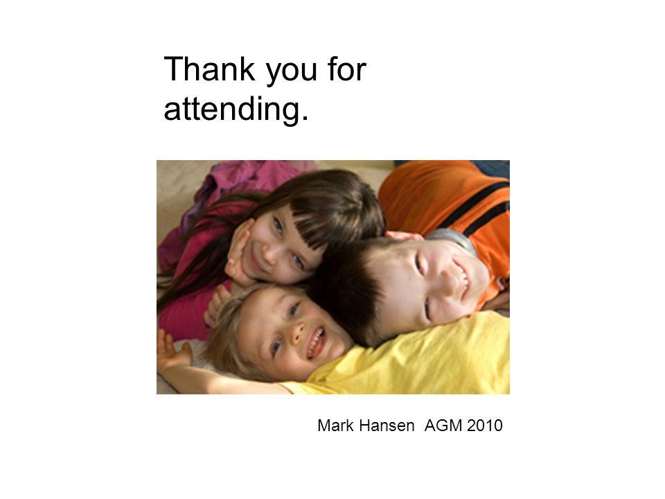 Thank you for attending. Mark Hansen AGM 2010