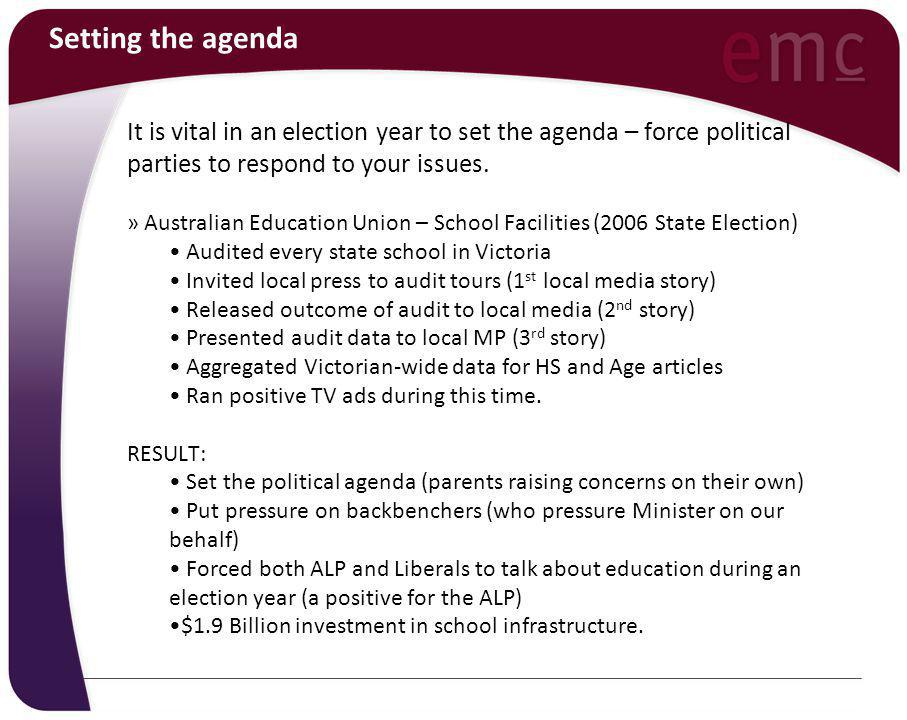 Setting the agenda It is vital in an election year to set the agenda – force political parties to respond to your issues. » Australian Education Union
