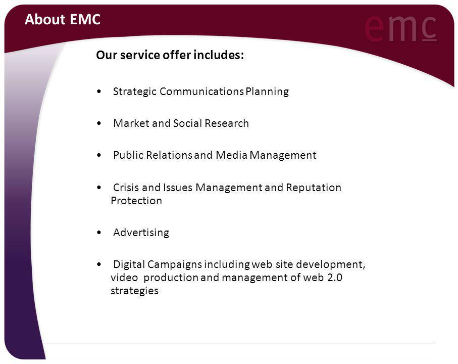 About EMC Our service offer includes: Strategic Communications Planning Market and Social Research Public Relations and Media Management Crisis and Is