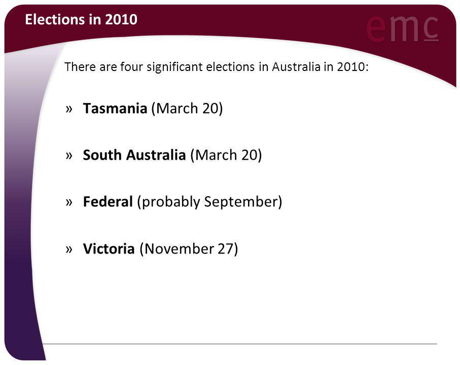 Elections in 2010 There are four significant elections in Australia in 2010: »Tasmania (March 20) »South Australia (March 20) »Federal (probably Septe
