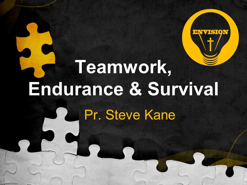 Teamwork, Endurance & Survival Pr. Steve Kane