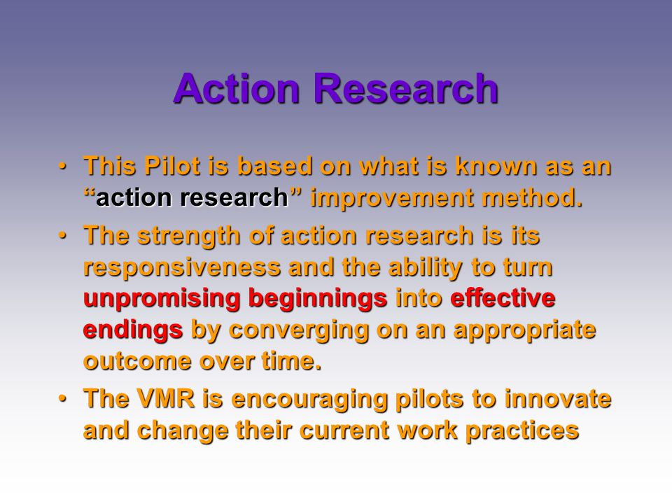 """Action Research This Pilot is based on what is known as an """"action research"""" improvement method.This Pilot is based on what is known as an """"action res"""
