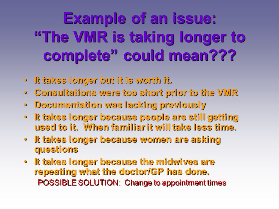 """Example of an issue: """"The VMR is taking longer to complete"""" could mean??? It takes longer but it is worth it.It takes longer but it is worth it. Consu"""