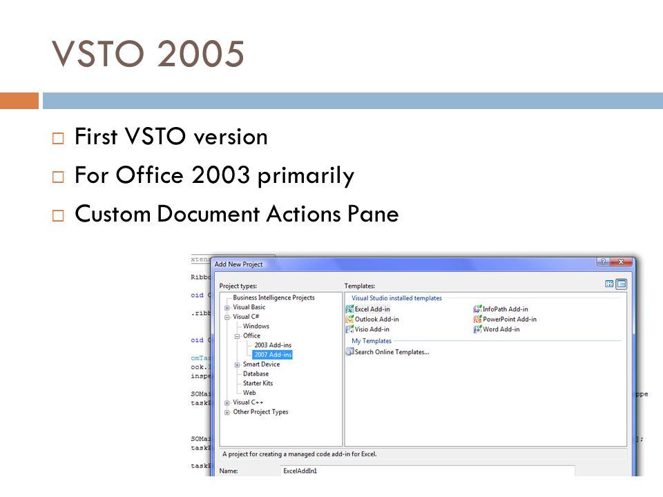 VSTO 2005  First VSTO version  For Office 2003 primarily  Custom Document Actions Pane