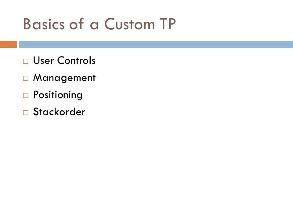 Basics of a Custom TP  User Controls  Management  Positioning  Stackorder
