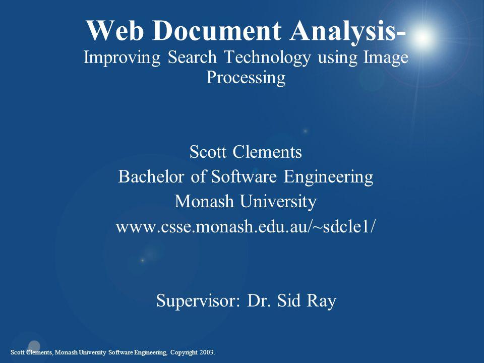 Scott Clements, Monash University Software Engineering, Copyright 2003. Web Document Analysis- Improving Search Technology using Image Processing Scot