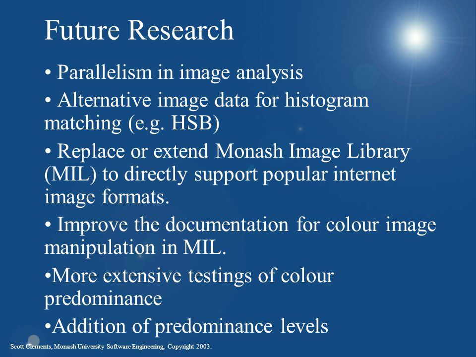Scott Clements, Monash University Software Engineering, Copyright 2003. Future Research Parallelism in image analysis Alternative image data for histo