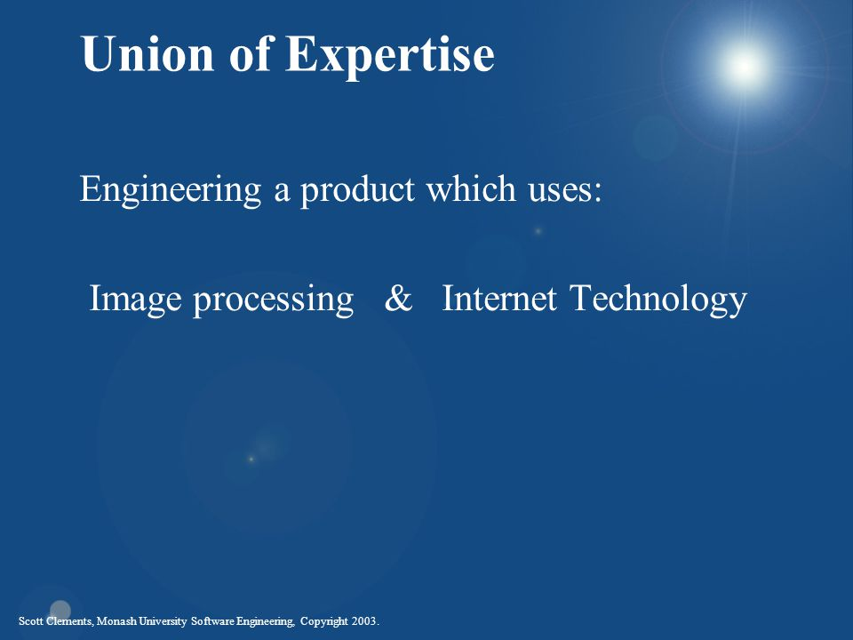 Scott Clements, Monash University Software Engineering, Copyright 2003. Union of Expertise Engineering a product which uses: Image processing & Intern