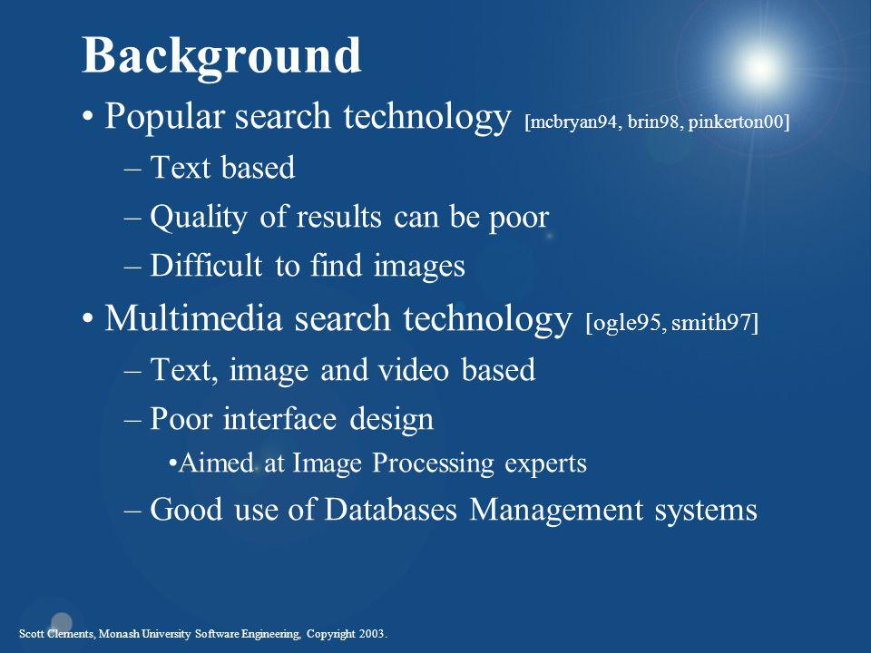 Scott Clements, Monash University Software Engineering, Copyright 2003. Background Popular search technology [mcbryan94, brin98, pinkerton00] – Text b