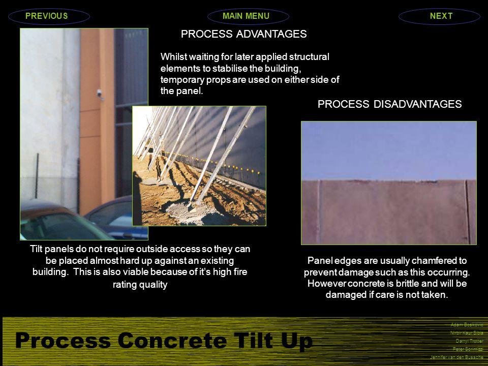 Process Concrete Tilt Up Adam Boskovic Nirbir Kaur Sibia Darryl Trotter Peter Scrimizzi Jennifer van den Bussche PROCESS ADVANTAGES Whilst waiting for