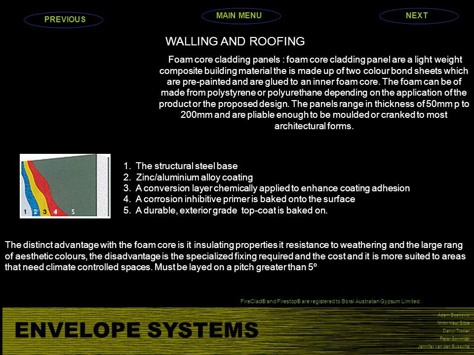 ENVELOPE SYSTEMS Adam Boskovic Nirbir Kaur Sibia Darryl Trotter Peter Scrimizzi Jennifer van den Bussche WALLING AND ROOFING Foam core cladding panels