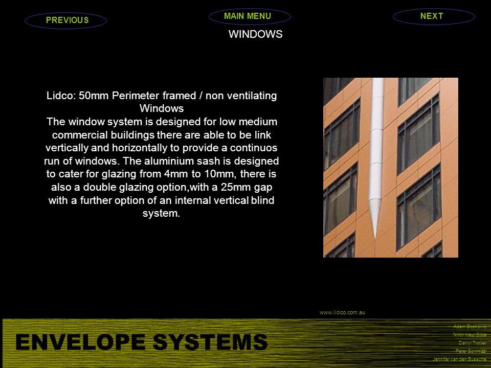 ENVELOPE SYSTEMS Adam Boskovic Nirbir Kaur Sibia Darryl Trotter Peter Scrimizzi Jennifer van den Bussche WINDOWS Lidco: 50mm Perimeter framed / non ve