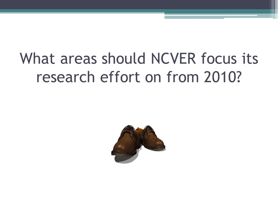 What areas should NCVER focus its research effort on from 2010