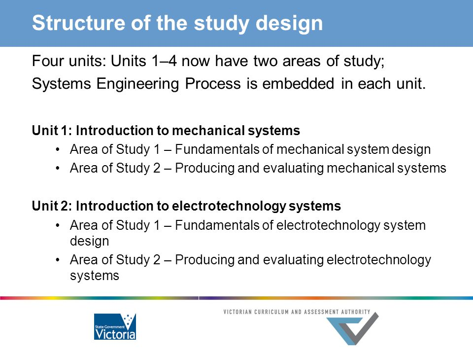 Structure of the study design Four units: Units 1–4 now have two areas of study; Systems Engineering Process is embedded in each unit. Unit 1: Introdu