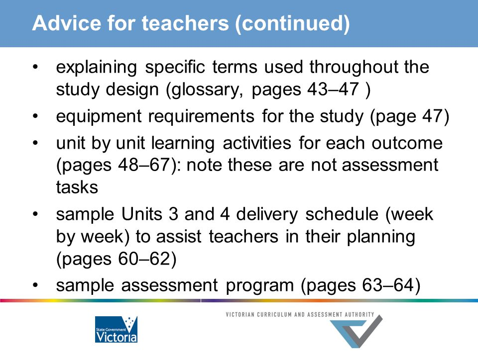 Advice for teachers (continued) explaining specific terms used throughout the study design (glossary, pages 43–47 ) equipment requirements for the stu