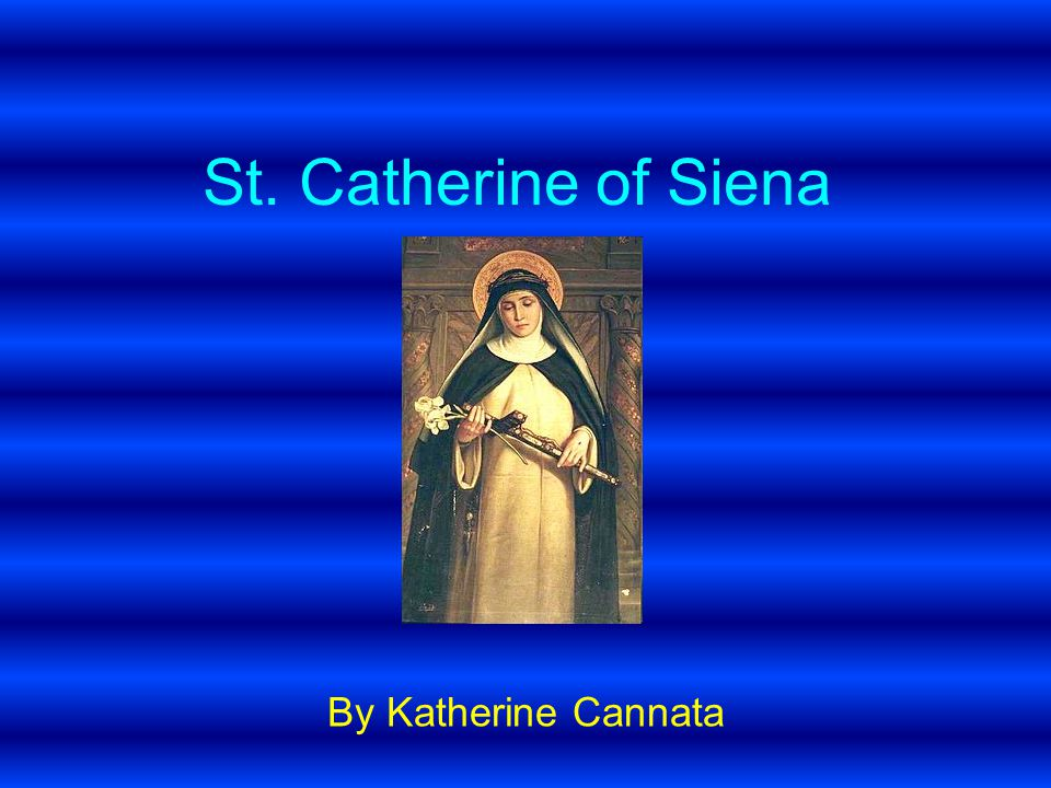 St. Catherine of Siena By Katherine Cannata