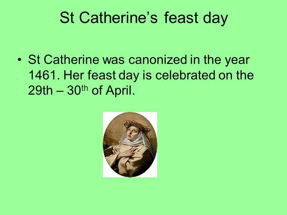 St Catherine's feast day St Catherine was canonized in the year 1461.