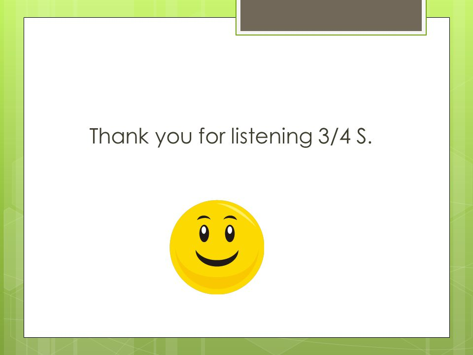 Thank you for listening 3/4 S.
