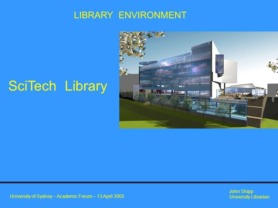 University of Sydney – Academic Forum – 13 April 2005 John Shipp University Librarian SciTech Library LIBRARY ENVIRONMENT