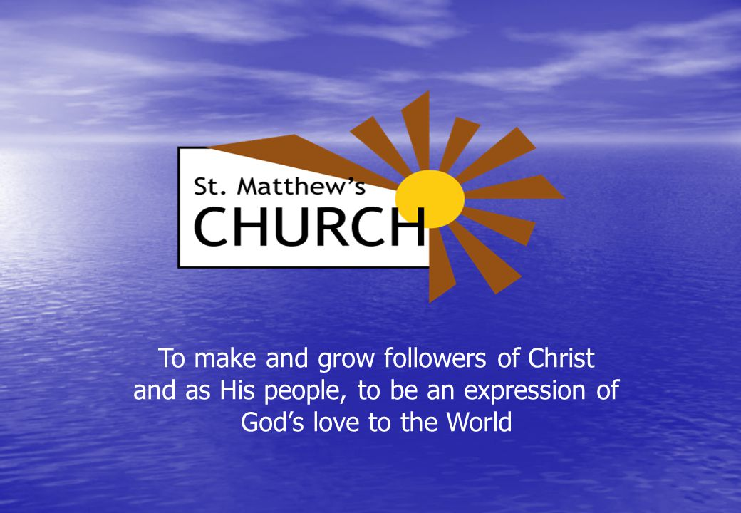 To make and grow followers of Christ and as His people, to be an expression of God's love to the World