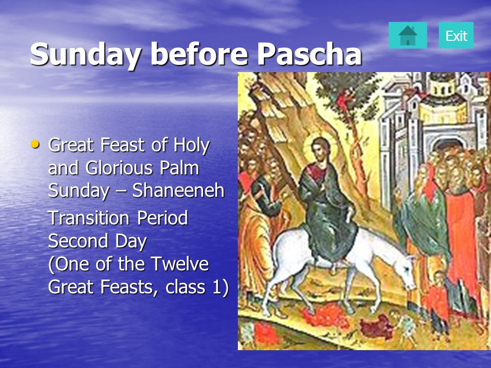 Sunday before Pascha Great Feast of Holy and Glorious Palm Sunday – Shaneeneh Great Feast of Holy and Glorious Palm Sunday – Shaneeneh Transition Peri