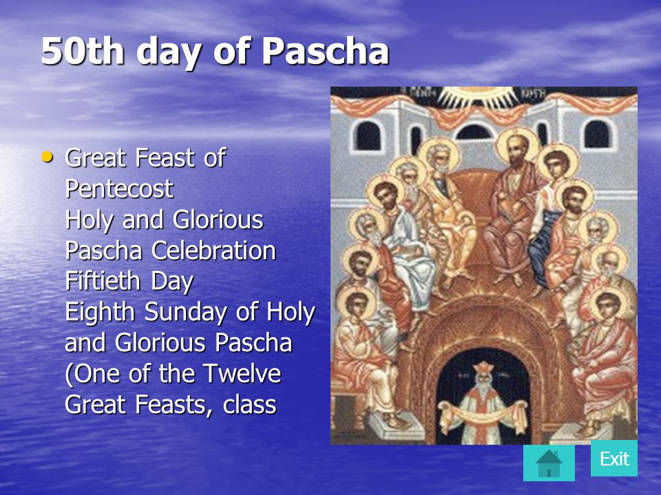 50th day of Pascha Great Feast of Pentecost Holy and Glorious Pascha Celebration Fiftieth Day Eighth Sunday of Holy and Glorious Pascha (One of the Tw