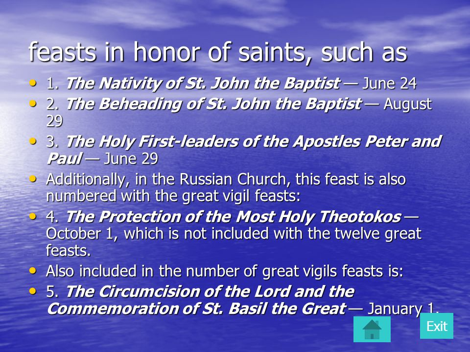 feasts in honor of saints, such as 1. The Nativity of St. John the Baptist — June 24 1. The Nativity of St. John the Baptist — June 24 2. The Beheadin