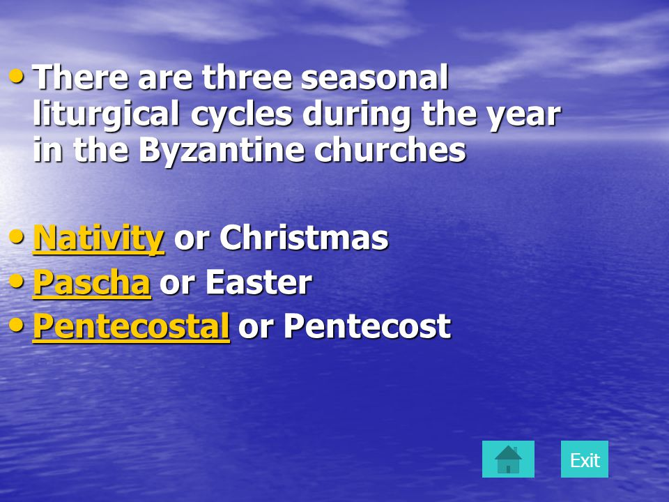 There are three seasonal liturgical cycles during the year in the Byzantine churches There are three seasonal liturgical cycles during the year in the