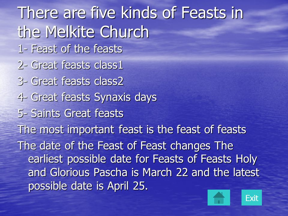 There are five kinds of Feasts in the Melkite Church 1- Feast of the feasts 2- Great feasts class1 3- Great feasts class2 4- Great feasts Synaxis days