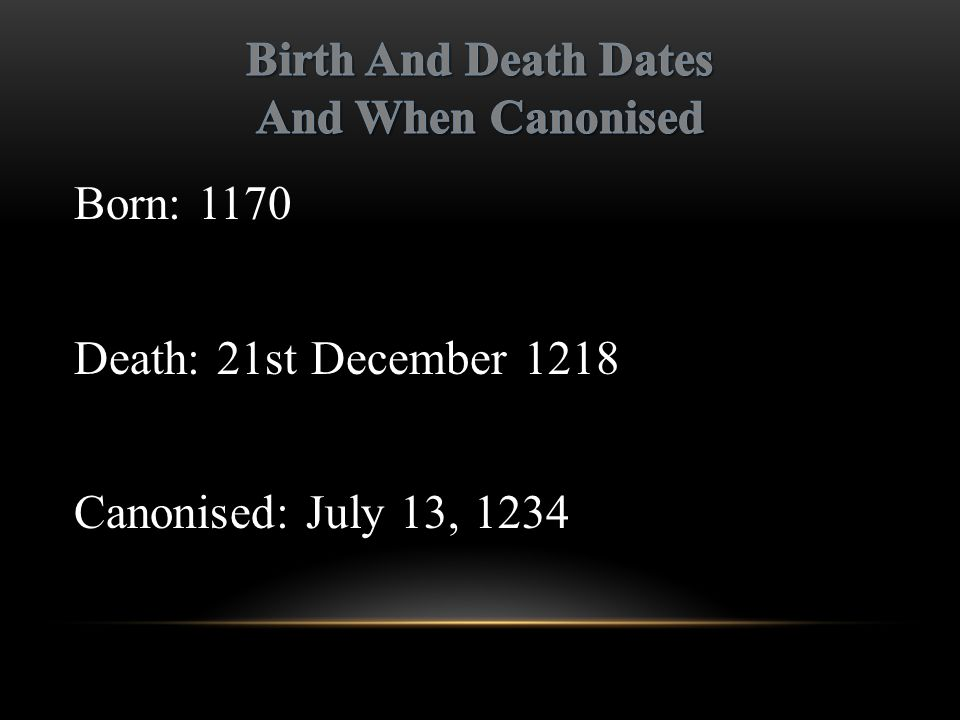 Born: 1170 Death: 21st December 1218 Canonised: July 13, 1234