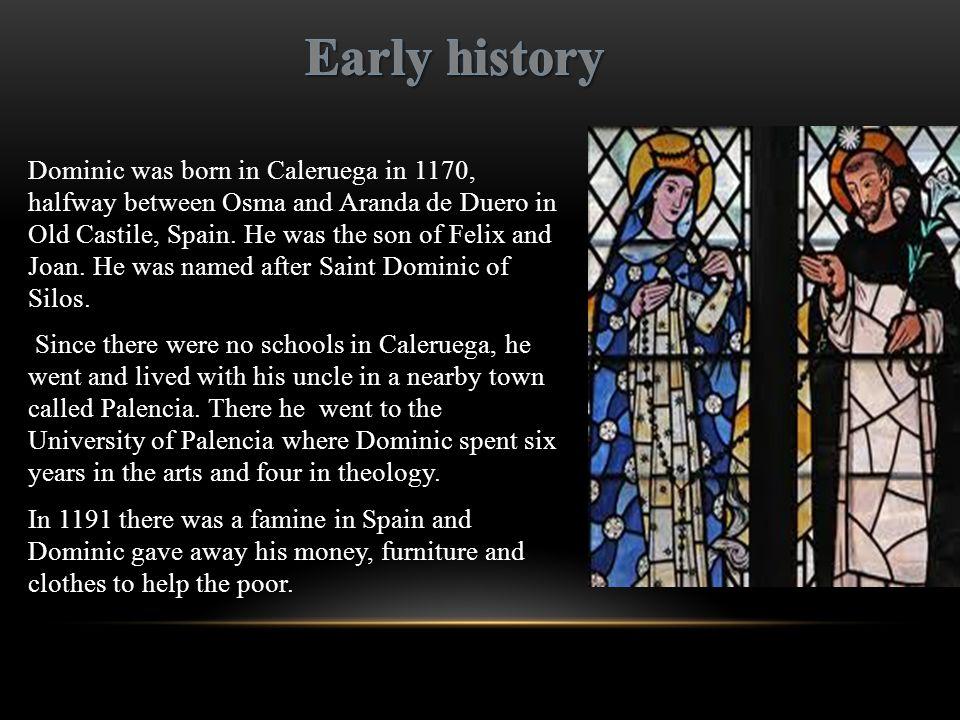 Dominic was born in Caleruega in 1170, halfway between Osma and Aranda de Duero in Old Castile, Spain.