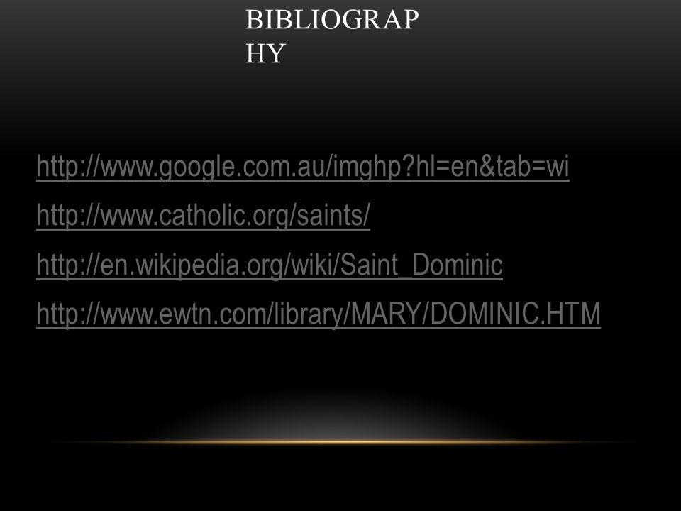 BIBLIOGRAP HY http://www.google.com.au/imghp hl=en&tab=wi http://www.catholic.org/saints/ http://en.wikipedia.org/wiki/Saint_Dominic http://www.ewtn.com/library/MARY/DOMINIC.HTM