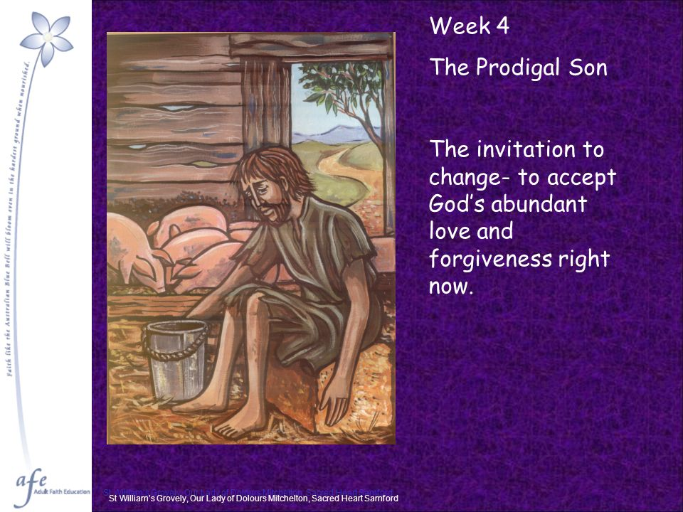 Week 4 The Prodigal Son The invitation to change- to accept God's abundant love and forgiveness right now.