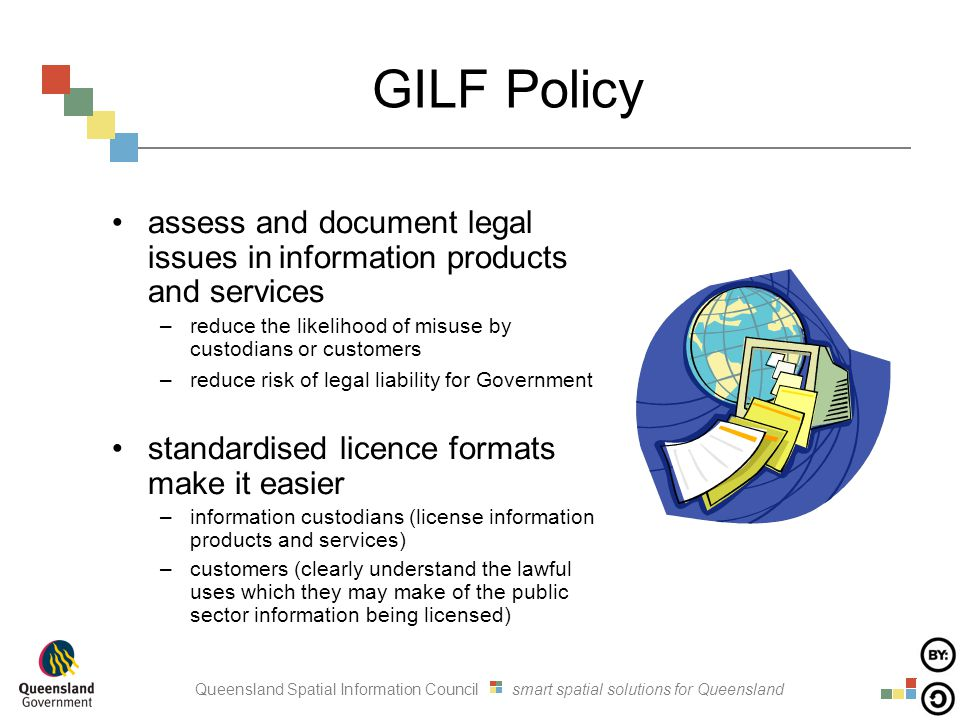 GILF Policy assess and document legal issues in information products and services –reduce the likelihood of misuse by custodians or customers –reduce