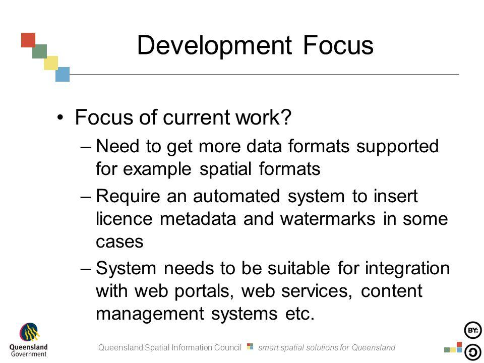 Queensland Spatial Information Council smart spatial solutions for Queensland Development Focus Focus of current work.
