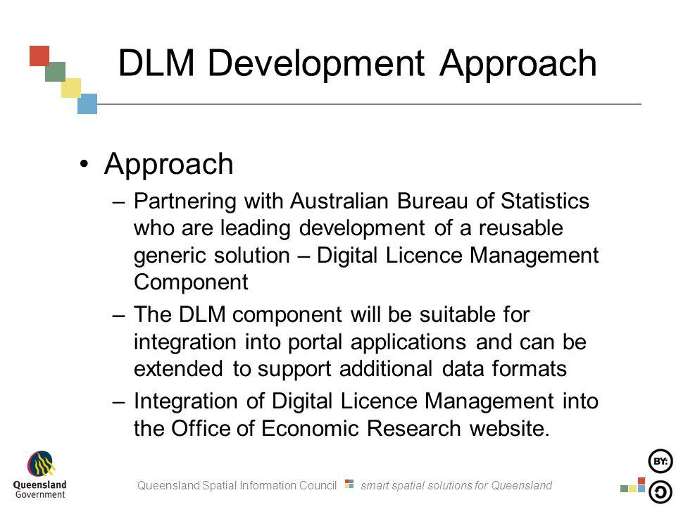Queensland Spatial Information Council smart spatial solutions for Queensland DLM Development Approach Approach –Partnering with Australian Bureau of